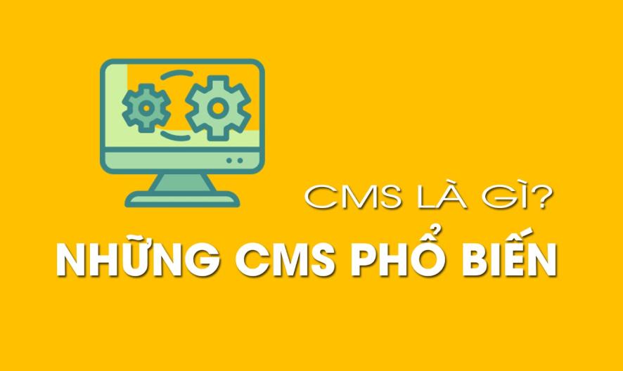 CMS là gì? Các CMS phổ biến hiện nay.