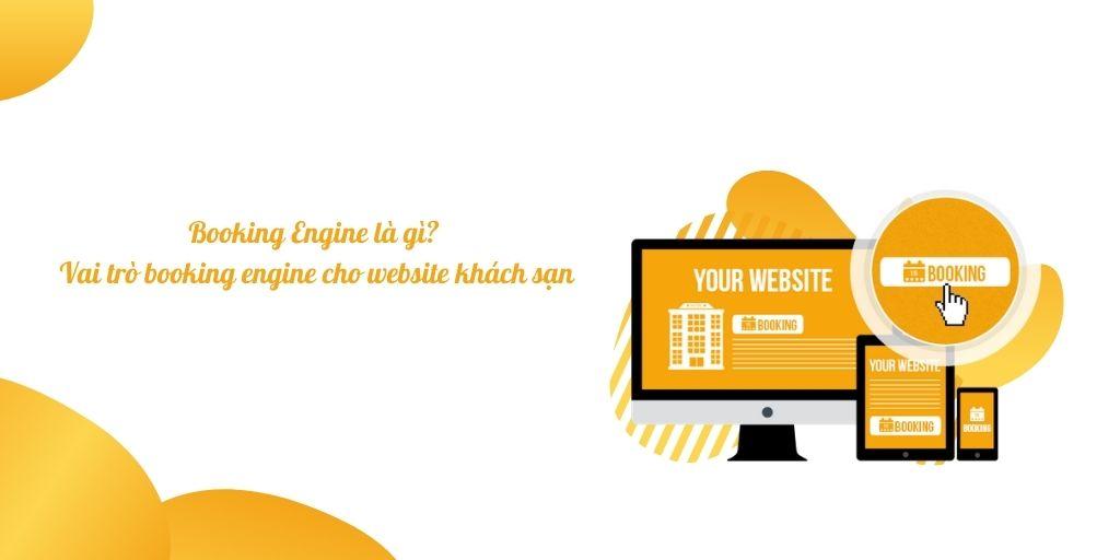 Booking Engine là gì? Vai trò của booking engine trong website khách sạn