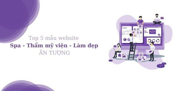 Top 5 mẫu website spa, thẩm mỹ viện làm đẹp ẤN TƯỢNG